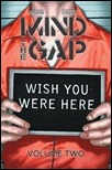 MIND THE GAP, VOL. 2: WISH YOU WERE HERE TP